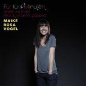 Für Fünf Minuten by Maike Rosa Vogel