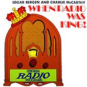 When Radio Was King: Edgar Bergen & Charlie McCarthy by Edgar Bergen