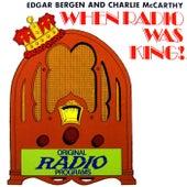 When Radio Was King: Edgar Bergen & Charlie McCarthy by Edgar Bergen
