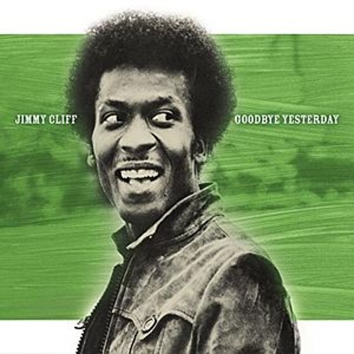 Goodbye Yesterday by Jimmy Cliff
