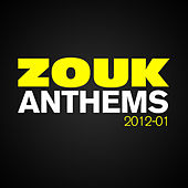 ZOUK Anthems 2012-01 by Various Artists