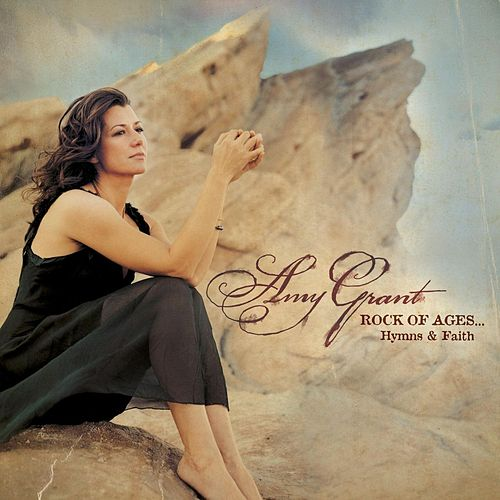 Rock of Ages...Hymns & Faith by Amy Grant