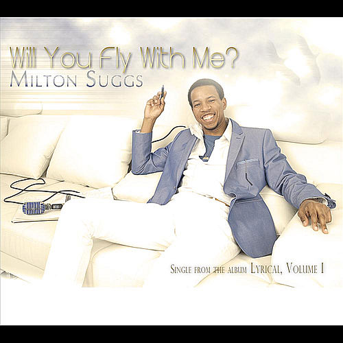 Will You Fly With Me by Milton Suggs