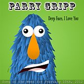 Derp Face, I Love You by Parry Gripp