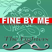 Fine By Me by The Fighters