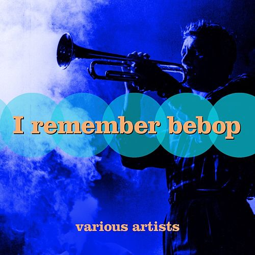 I Remember Bebop by Various Artists