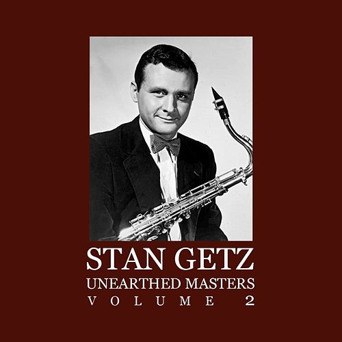 Unearthed Masters Volume 2 by Stan Getz