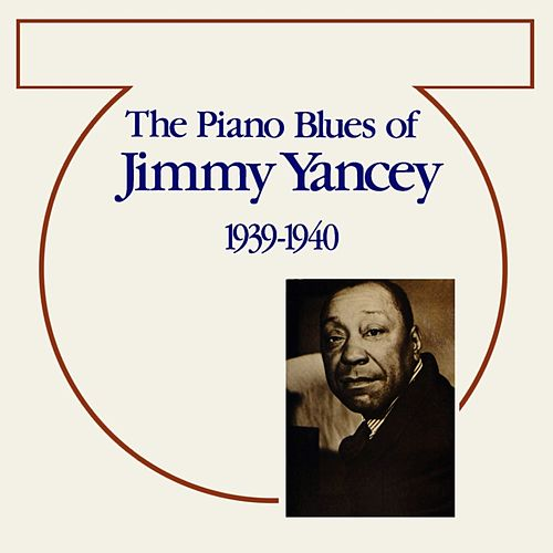 The Piano Blues Of Jimmy Yancey by Jimmy Yancey