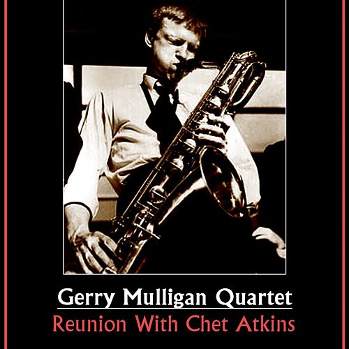 Reunion With Chet Atkins by Gerry Mulligan Quartet