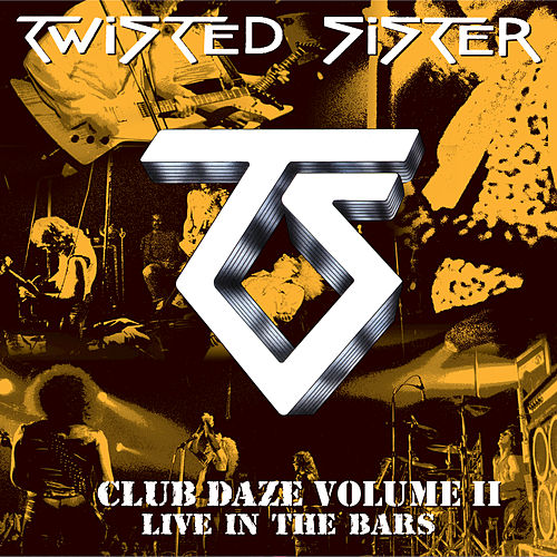 Club Daze Volume II, Live In The Bars by Twisted Sister