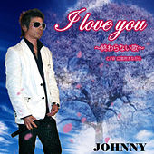 I love you by Johnny