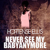 Never See My Baby Anymore by Hortense Ellis