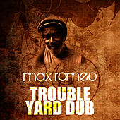 Trouble Yard Dub by Max Romeo