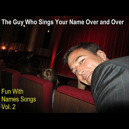 Fun With Names Songs, Vol. 2 by The Guy Who Sings Your Name Over and Over