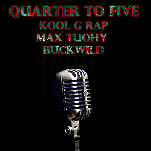 Quarter to Five (feat. Max Tuohy & Buck Wild) by Kool G Rap