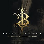 The Greater Wrong Of The Right by Skinny Puppy