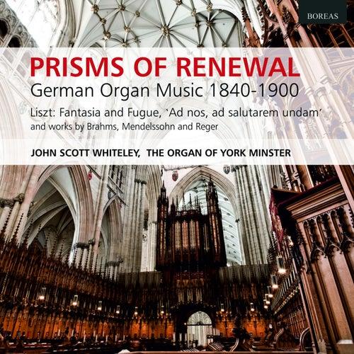 Prisms of Renewal (German Organ Music 1840 - 1900) by John Scott Whiteley