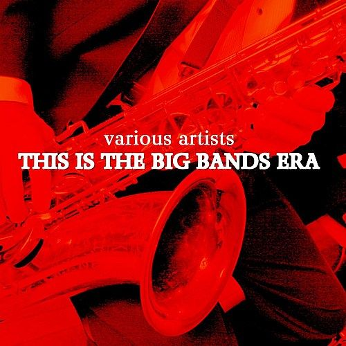 This Is The Big Bands Era by Various Artists