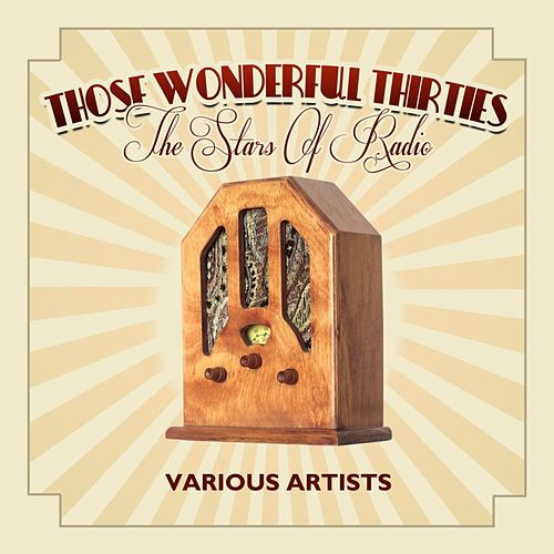 Those Wonderful Thirties - The Stars Of Radio by Various Artists