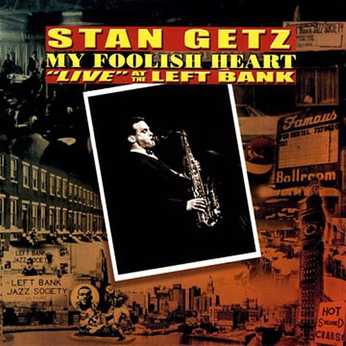 My Foolish Heart: Live At The Left Bank by Stan Getz