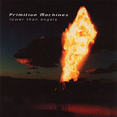 Lower Than Angels by Primitive Machines