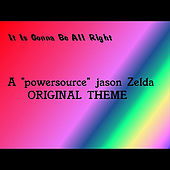 It Is Gonna Be All Right by Powersource Jason Zelda