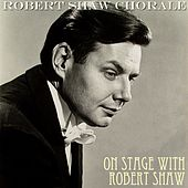 On Stage With Robert Shaw by Robert Shaw Chorale