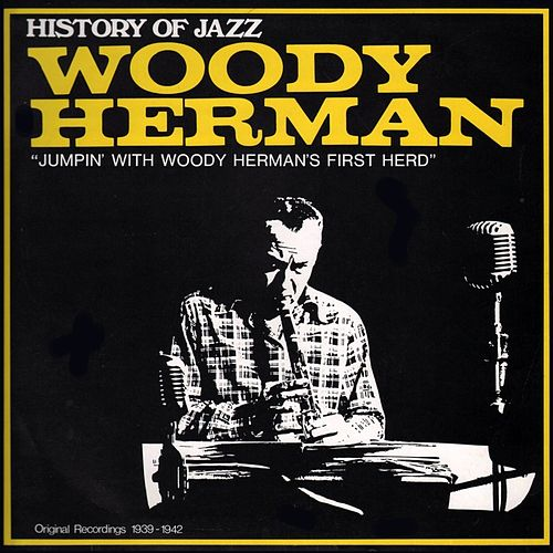 Jumpin With Woody Herman's First Herd by Woody Herman