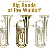Big Bands At The Waldorf by Various Artists