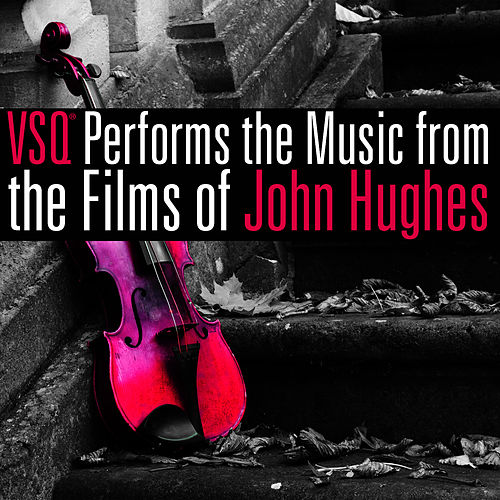 VSQ Performs Music from the Films of John Hughes by Vitamin String Quartet