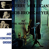 Gerry Mulligan And Bob Brookmeyer Play Phil Sunkel's Jazz Concerto Grosso von Gerry Mulligan