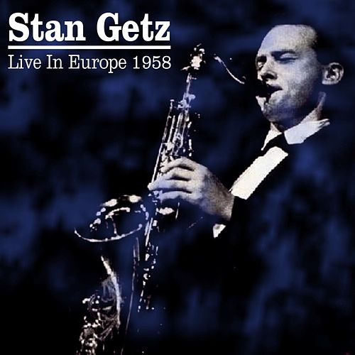 Live In Europe 1958 by Stan Getz
