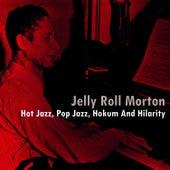 Hot Jazz, Pop Jazz, Hokum And Hilarity by Jelly Roll Morton