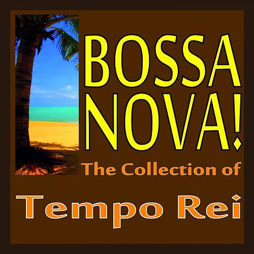 Bossa Nova! (The Collection Of Tempo Rei) by Tempo Rei