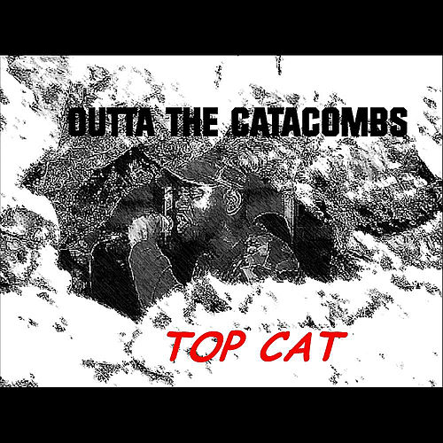 Outta the Catacombs by Top Cat