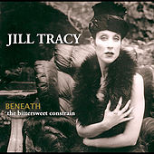 Beneath: the Bittersweet Constrain by Jill Tracy