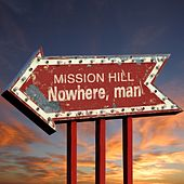 Nowhere, Man by Mission Hill