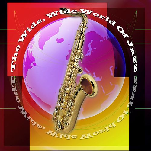 The Wide, Wide World Of Jazz by Various Artists