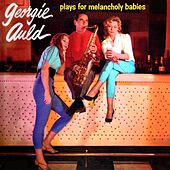 Plays For Melancholy Babies by Georgie Auld