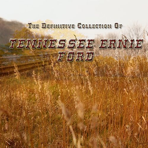 The Definitive Collection of Tennessee Ernie Ford by Tennessee Ernie Ford