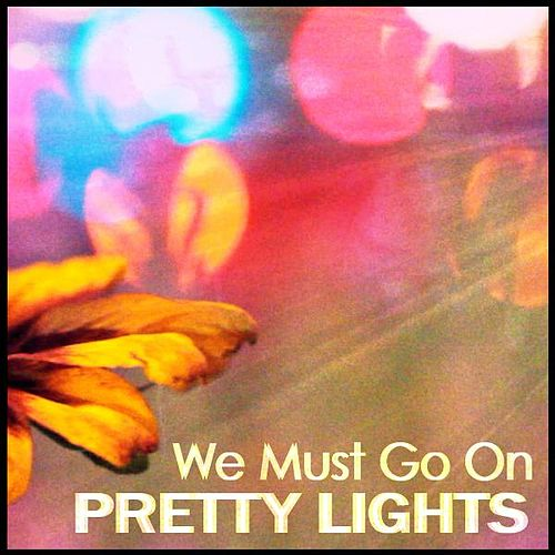 We Must Go On by Pretty Lights