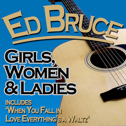 Girls, Women & Ladies by Ed Bruce
