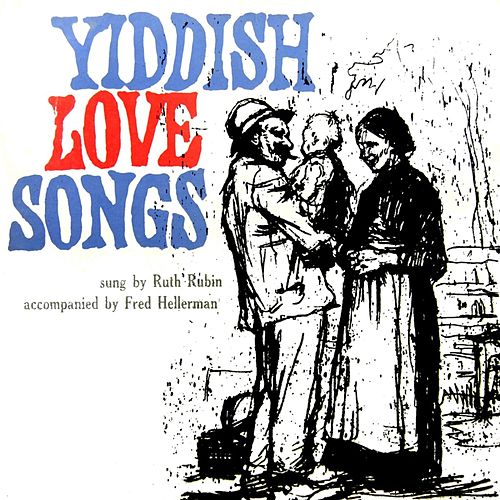 Yiddish Love Songs by Ruth Rubin