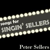 Songs For Singin' Sellers by Peter Sellers