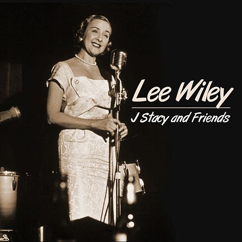 J Stacy And Friends by Lee Wiley