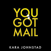 You Got Mail by Kara Johnstad