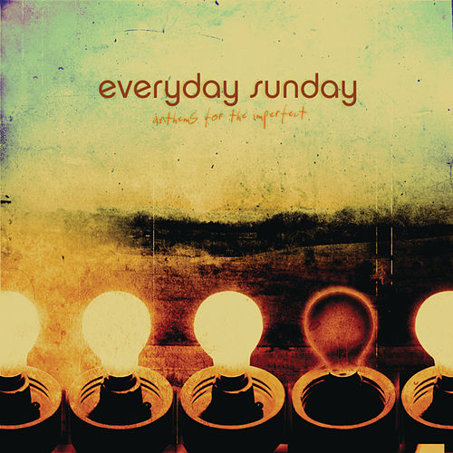 Anthems for the Imperfect by Everyday Sunday