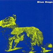 Blue Dogs by Blue Dogs