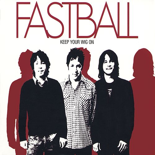 Keep Your Wig On by Fastball