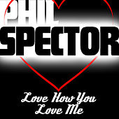 I Love You How You Love Me von Phil Spector